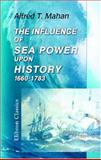 The Influence of Sea Power upon History, 1660-1783, Mahan, Alfred Thayer, 1402189575