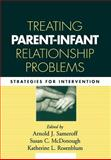 Treating Parent-Infant Relationship Problems 9781572309579