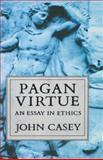 Pagan Virtue : An Essay in Ethics, Casey, John, 0198249586