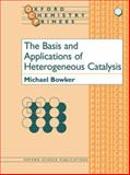 The Basis and Applications of Heterogeneous Catalysis, Bowker, Michael, 0198559585
