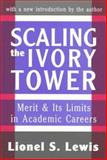 Scaling the Ivory Tower : Merit and Its Limits in Academic Careers, Lewis, Lionel S., 1560009586