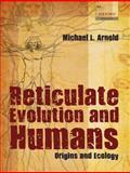 Reticulate Evolution and Humans : Origins and Ecology, Arnold, Michael L., 0199539588