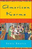 American Karma : Race, Culture, and Identity in the Indian Diaspora, Bhatia, Sunil, 0814799582