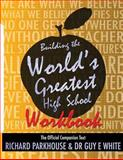 Building the World's Greatest High School Workbook, Guy E. White and Richard Parkhouse, 0984089586