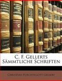 C.F. Gellerts Sämmtliche Schriften, Volume 9, Christian Frchtegott Gellert and Christian Fürchtegott Gellert, 1147889589