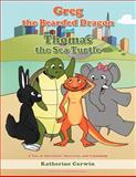 Greg the Bearded Dragon and Thomas the Sea Turtle, Katherine A. R. Corwin, 1468579584
