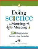 Doing Science in Morning Meeting : 150 Quick Activities That Connect to Your Curriculum, Webb, Lara and Wilson, Margaret Berry, 1892989581