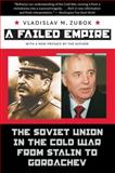 A Failed Empire : The Soviet Union in the Cold War from Stalin to Gorbachev, Zubok, Vladislav M., 0807859583
