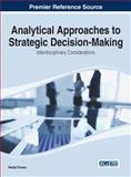 Analytical Approaches to Strategic Decision-Making : Interdisciplinary Considerations, Madjid Tavana, 1466659580