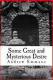 Some Great and Mysterious Desire, Andrew Emmans, 149369958X