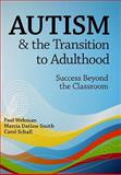 Autism and the Transition to Adulthood : Success Beyond the Classroom, Wehman, Paul and Smith, Marcia/Datlow, 1557669589