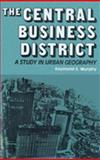 The Central Business District : A Study in Urban Geography, Murphy, Raymond E. and Murphy, Raymond, 0202309584
