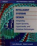 Intelligent Systems Design : Integrating Expert Systems, Hypermedia and Database Technologies, Bielawski, Larry and Lewand, Robert, 0471529583