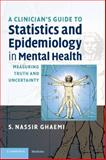A Clinician's Guide to Statistics and Epidemiology in Mental Health : Measuring Truth and Uncertainty, Ghaemi, S. Nassir, 052170958X
