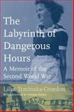The Labyrinth of Dangerous Hours : A Memoir of the Second World War, Trzcinska-Croydon, Lilka and Croydon-Trzcinska, Lilka, 0802039588