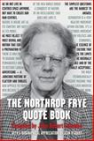The Northrop Frye Quote Book, Northrop Frye, 1459719581