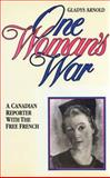 One Woman's War : A Canadian Reporter with the Free French, Arnold, Gladys, 1552779580