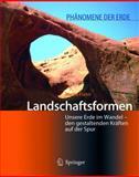 Landschaftsformen : Unsere Erde im Wandel - den gestaltenden Kräften auf der Spur, Frater, Harald, 3540219587