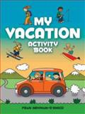 My Vacation Activity Book, Fran Newman-D'Amico, 0486779580