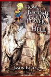 How to Become a Guitar Player from Hell, Jason Earls, 0615159583