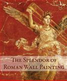 The Splendor of Roman Wall Painting, Umberto Pappalardo, 0892369582
