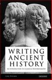 Writing Ancient History : An Introduction to Classical Historiography, Pitcher, Luke, 1845119584