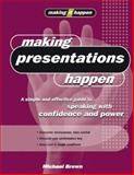 Making Presentations Happen, Michael Brown, 1865089583