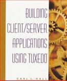 Building Client/Server Applications Using Tuxedo, Carl L. Hall, 0471129585
