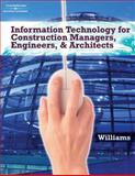 Information Technologies for Construction Managers, Architects and Engineers, Williams, Trefor, 1418039586