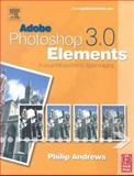 Adobe Photoshop Elements 3.0 : A Visual Introduction to Digital Imaging, Andrews, Philip, 0240519582