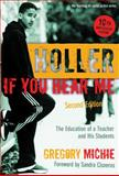 Holler If You Hear Me : The Education of a Teacher and His Students, Michie, Gregory and Morrell, Ernest, 0807749583