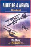 Airfields and Airmen of Cambrai, Mike O'Connor, 0850529581