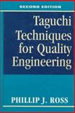 Taguchi Techniques for Quality Engineering : Loss Function, Orthogonal Experiments, Parameter and Tolerance Design, Ross, P. J., 0070539588