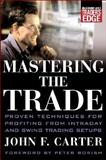 Mastering the Trade : Proven Techniques for Profiting from Intraday and Swing Trading Setups, Carter, John F., 0071459588