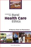 Handbook for Rural Health Care Ethics : A Practical Guide for Professionals, , 1584659580