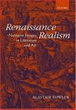 Renaissance Realism : Narrative Images in Literature and Art, Fowler, Alastair, 0199259585