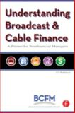 Understanding Broadcast and Cable Finance : A Primer for Nonfinancial Managers, Broadcast Cable Financial Mana, 0240809580