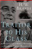 Traitor to His Class, H. W. Brands, 0385519583