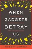 When Gadgets Betray Us, Robert Vamosi, 0465019587