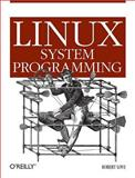 Linux System Programming : Talking Directly to the Kernel and C Library, Love, Robert, 0596009585