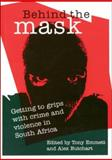 Behind the Mask : Getting to Grips with Crime and Violence in South Africa, , 0796919585