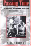 Passing Time : Memoir of a Vietnam Veteran Against the War, Ehrhart, W. D., 0870239589
