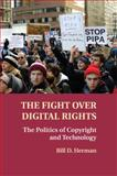 The Fight over Digital Rights : The Politics of Copyright and Technology, Herman, Bill D., 1107459583