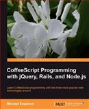 CoffeeScript Programming with JQuery, Rails, and Node. Js, Michael Erasmus, 1849519587