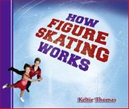 How Figure Skating Works, Keltie Thomas, 1897349580