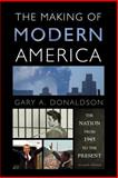 The Making of Modern America : The Nation from 1945 to the Present, Donaldson, Gary A., 1442209585