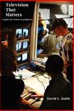 Television That Matters, David Smith, 1463789580