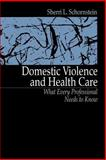 Domestic Violence and Health Care : What Every Professional Needs to Know, Schornstein, Sherri L., 0803959591