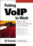 Putting VoIP to Work : Softswitch Network Design and Testing, Douskalis, Bill, 0130409596