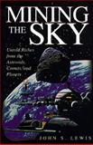 Mining the Sky : Untold Riches from the Asteroids, Comets, and Planets, Lewis, John S., 0201479591